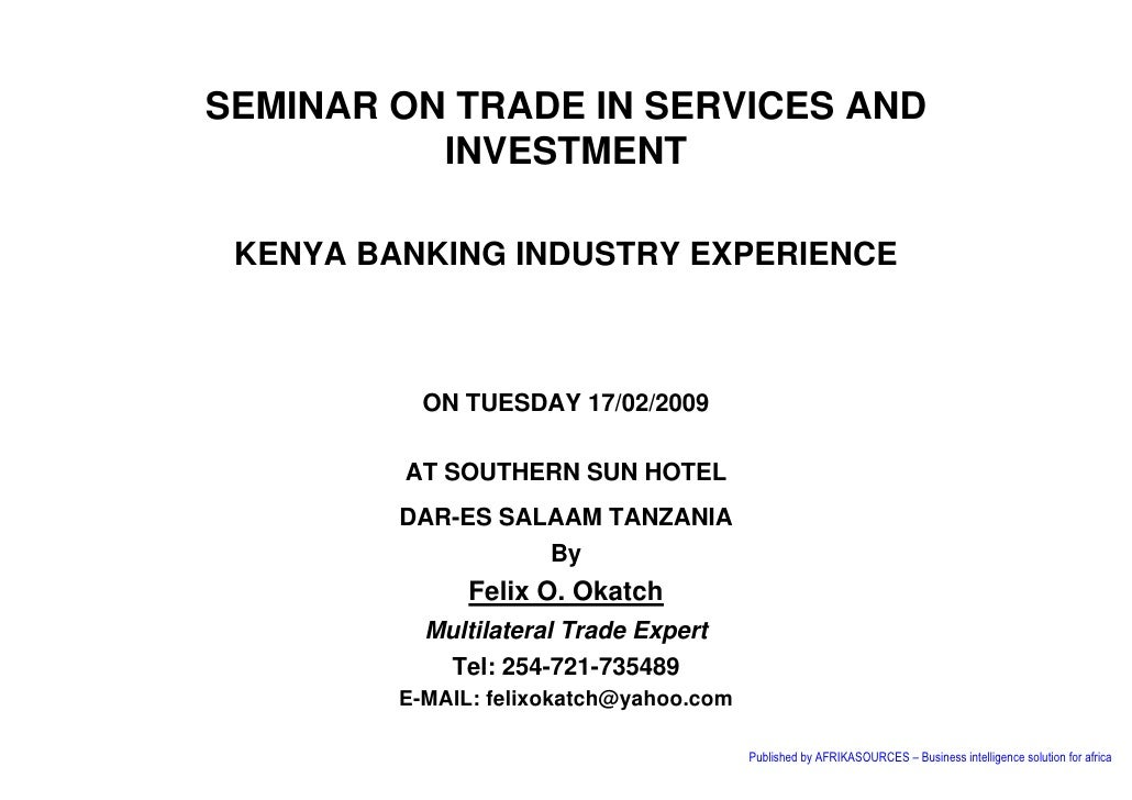 SEMINAR ON TRADE IN SERVICES AND           INVESTMENT   KENYA BANKING INDUSTRY EXPERIENCE               ON TUESDAY 17/02/2...