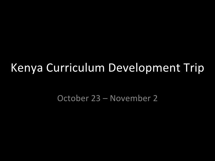 Kenya Curriculum Development Trip October 23 – November 2