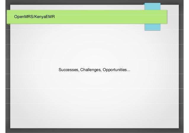 OpenMRS/KenyaEMR  Successes, Challenges, Opportunities...