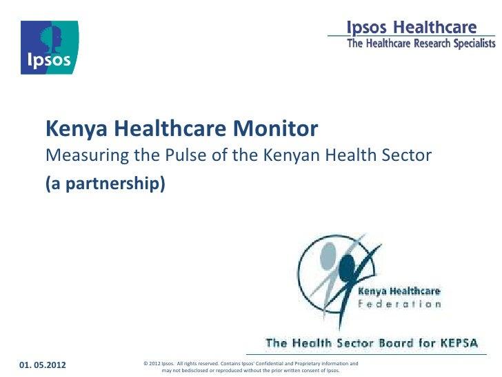 Kenya Healthcare Monitor      Measuring the Pulse of the Kenyan Health Sector      (a partnership)01. 05.2012      © 2012 ...