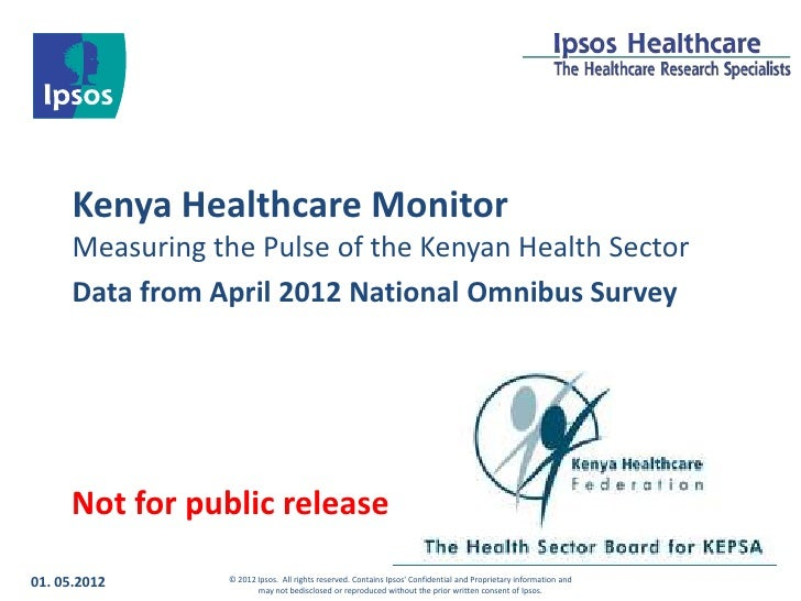 Kenya Healthcare Monitor      Measuring the Pulse of the Kenyan Health Sector      Data from April 2012 National Omnibus S...