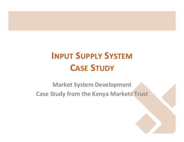 INPUT  SUPPLY  SYSTEM     CASE  STUDY   Market  System  Development   Case  Study  from  the  Ke...