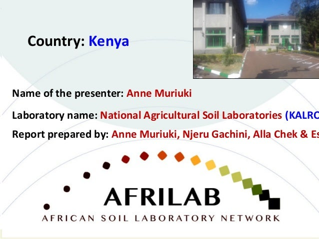 Laboratory name: National Agricultural Soil Laboratories (KALRO Country: Kenya Name of the presenter: Anne Muriuki Report ...
