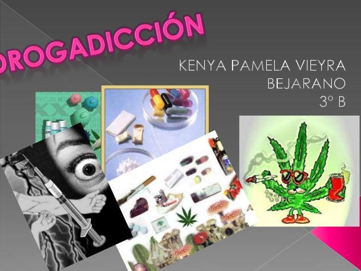 Drogadicción<br />KENYA PAMELA VIEYRA BEJARANO<br />3° B<br />