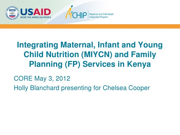 Integrating Maternal, Infant and Young   Child Nutrition (MIYCN) and Family    Planning (FP) Services in KenyaCORE May 3, ...