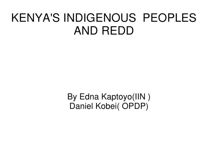 KENYAS INDIGENOUS PEOPLES          AND REDD       By Edna Kaptoyo(IIN )       Daniel Kobei( OPDP)