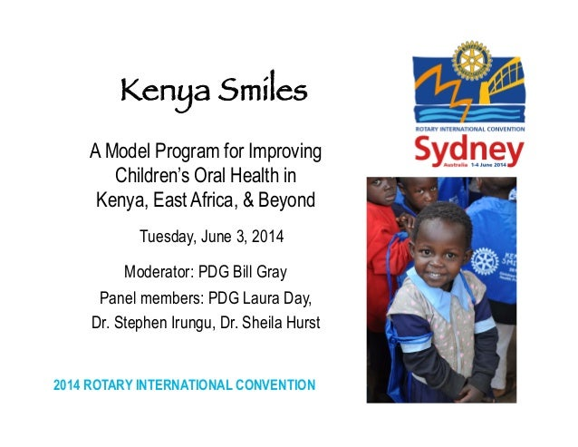 2014 ROTARY INTERNATIONAL CONVENTION 	    A Model Program for Improving Children's Oral Health in Kenya, East Africa, & Be...