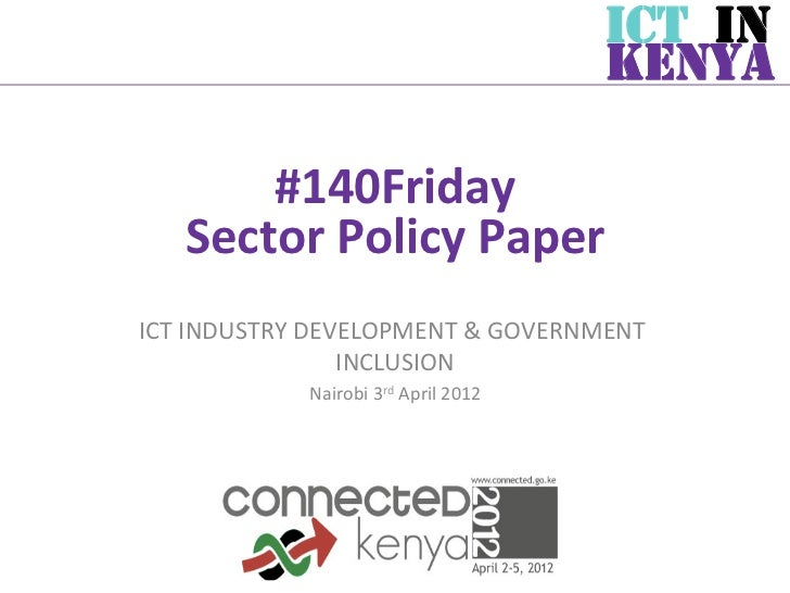 ICT IN                                                       KENYA        #140Friday       	      Sector	  Policy	  Paper	...
