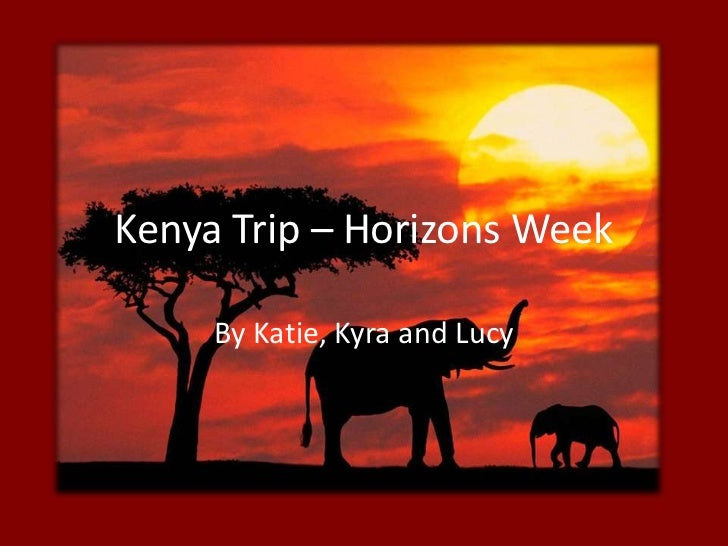 Kenya Trip – Horizons Week<br />By Katie, Kyra and Lucy<br />
