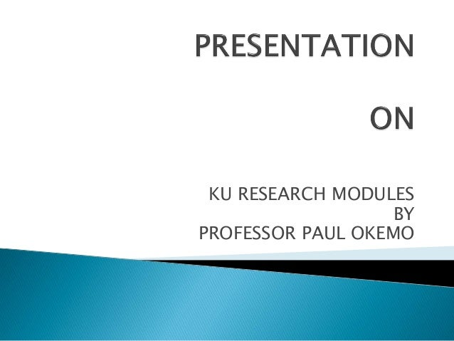 KU RESEARCH MODULES BY PROFESSOR PAUL OKEMO