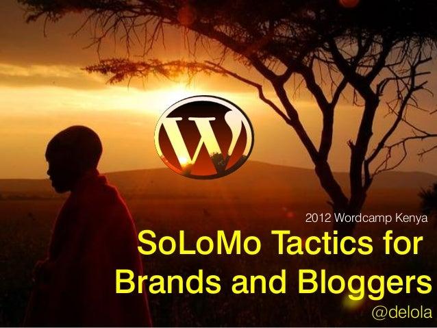 2012 Wordcamp Kenya SoLoMo Tactics forBrands and Bloggers                     @delola