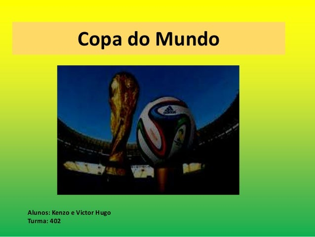 Copa do Mundo  Alunos: Kenzo e Victor Hugo  Turma: 402