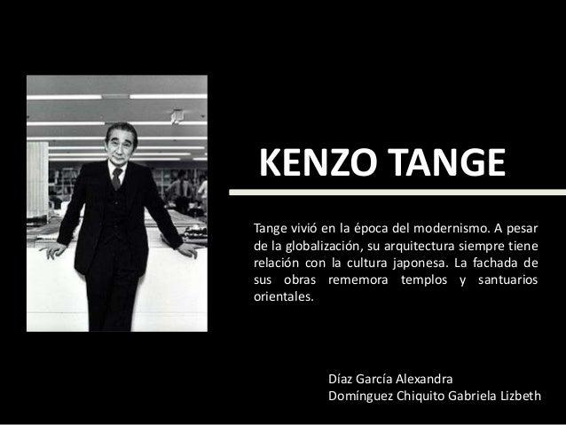 KENZO TANGE Tange vivió en la época del modernismo. A pesar de la globalización, su arquitectura siempre tiene relación co...