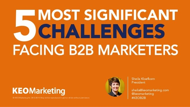 5CHALLENGES FACING B2B MARKETERS © KEO Marketing Inc. 2012-2014. May not be reproduced in part or whole without permission...