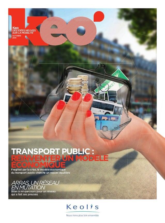 Keo  DES IDÉES NEUVES  OCTOBRE  SUR LA MOBILITÉ  2014  TRANSPORT PUBLIC:  REINVENTER UN MODELE  ECONOMIQUE Fragilisé par l...