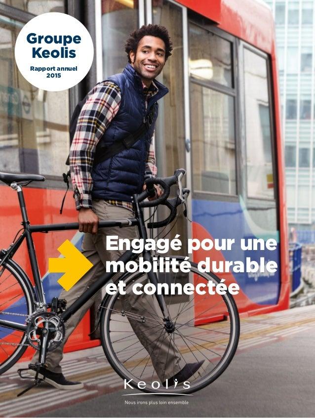 Groupe Keolis Rapport annuel 2015 Engagé pour une mobilité durable et connectée