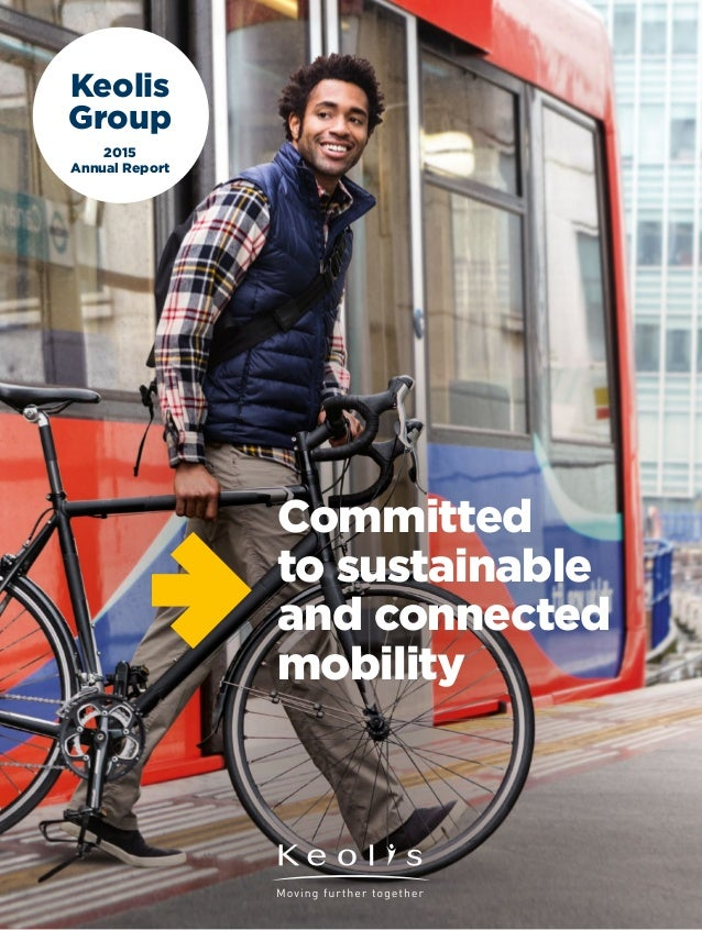 Keolis Group 2015 Annual Report Committed to sustainable and connected mobility