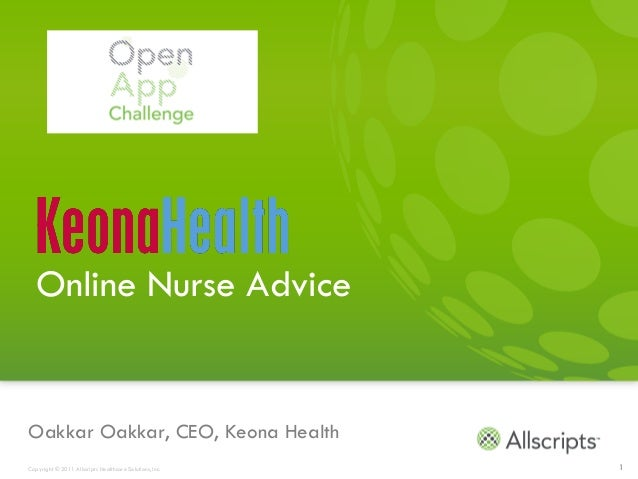 Online Nurse AdviceOakkar Oakkar, CEO, Keona HealthCopyright © 2011 Allscripts Healthcare Solutions, Inc.   1