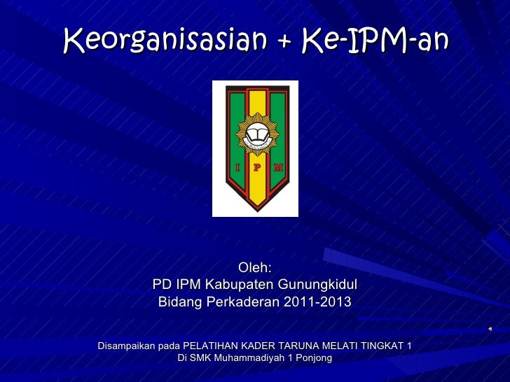 Keorganisasian + Ke-IPM-an                       Oleh:           PD IPM Kabupaten Gunungkidul            Bidang Perkaderan...