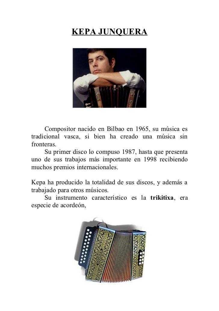 KEPA JUNQUERA     Compositor nacido en Bilbao en 1965, su música estradicional vasca, si bien ha creado una música sinfron...