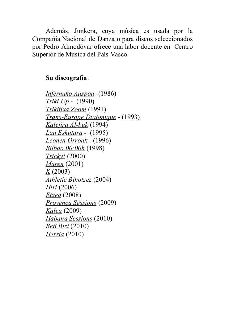 Además, Junkera, cuya música es usada por laCompañía Nacional de Danza o para discos seleccionadospor Pedro Almodóvar ofre...