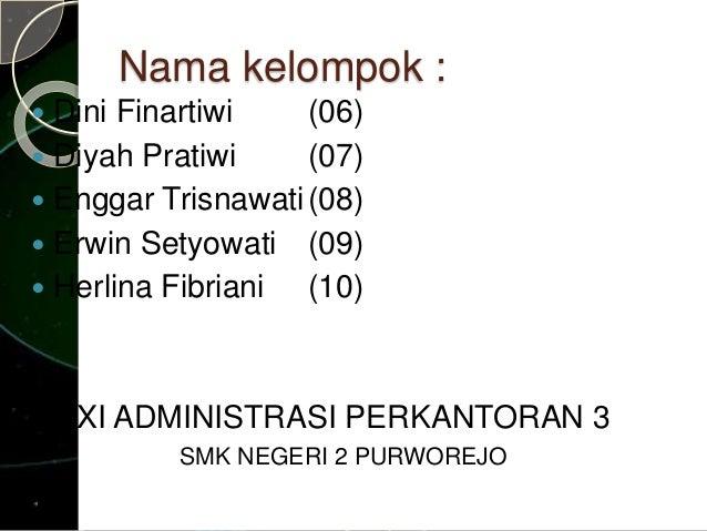 Nama kelompok :   Dini Finartiwi (06)   Diyah Pratiwi (07)   Enggar Trisnawati(08)   Erwin Setyowati (09)   Herlina F...