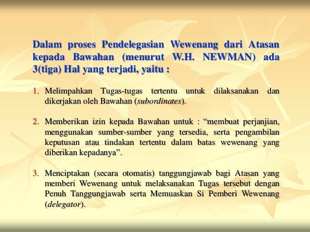 Dalam proses Pendelegasian Wewenang dari Atasankepada Bawahan (menurut W.H. NEWMAN) ada3(tiga) Hal yang terjadi, yaitu :1....