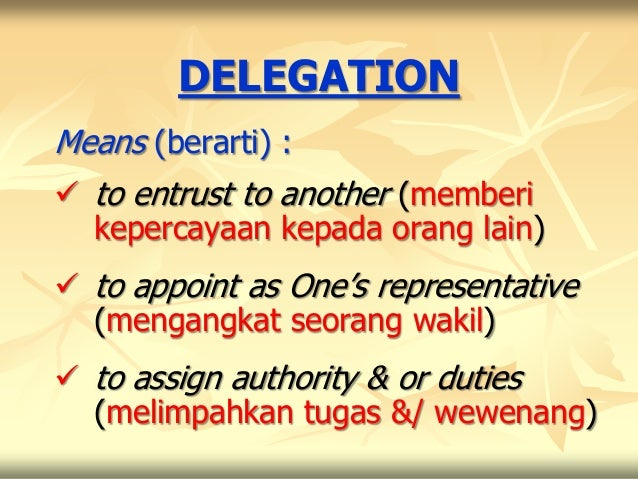 DELEGATIONMeans (berarti) : to entrust to another (memberi  kepercayaan kepada orang lain) to appoint as One's represent...