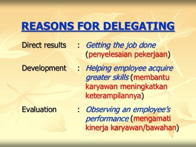 REASONS FOR DELEGATINGDirect results   : Getting the job done                   (penyelesaian pekerjaan)Development      :...