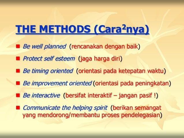 THE METHODS (Cara2nya) Be well planned (rencanakan dengan baik) Protect self esteem (jaga harga diri) Be timing oriente...