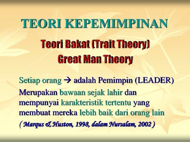 TEORI KEPEMIMPINAN      Teori Bakat (Trait Theory)         Great Man TheorySetiap orang  adalah Pemimpin (LEADER)Merupaka...