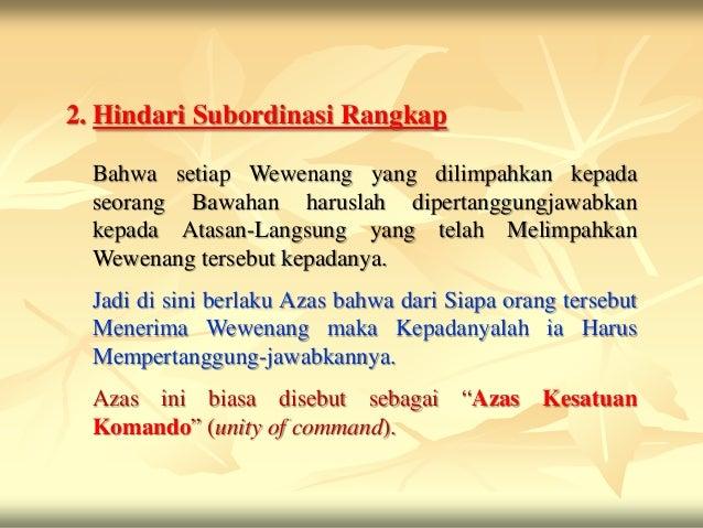 2. Hindari Subordinasi Rangkap  Bahwa setiap Wewenang yang dilimpahkan kepada  seorang Bawahan haruslah dipertanggungjawab...