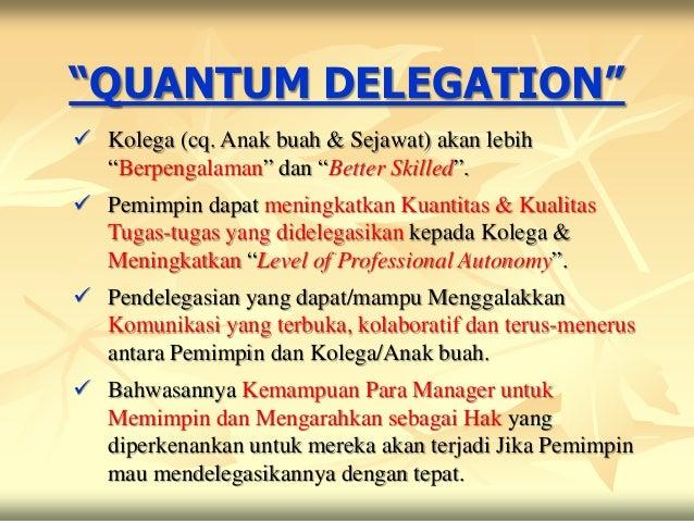 """""""QUANTUM DELEGATION"""" Kolega (cq. Anak buah & Sejawat) akan lebih  """"Berpengalaman"""" dan """"Better Skilled"""". Pemimpin dapat m..."""