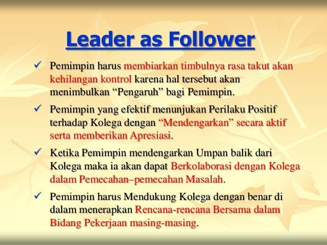 Leader as Follower Pemimpin harus membiarkan timbulnya rasa takut akan  kehilangan kontrol karena hal tersebut akan  meni...