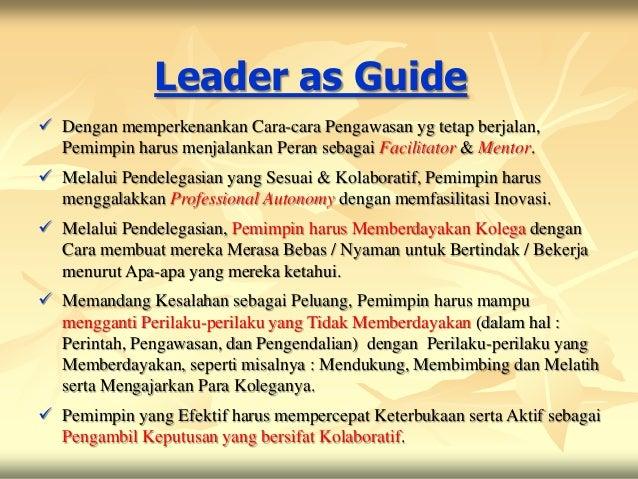Leader as Guide Dengan memperkenankan Cara-cara Pengawasan yg tetap berjalan,  Pemimpin harus menjalankan Peran sebagai F...