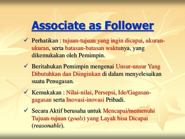 Associate as Follower Perhatikan : tujuan-tujuan yang ingin dicapai, ukuran-  ukuran, serta batasan-batasan waktunya, yan...
