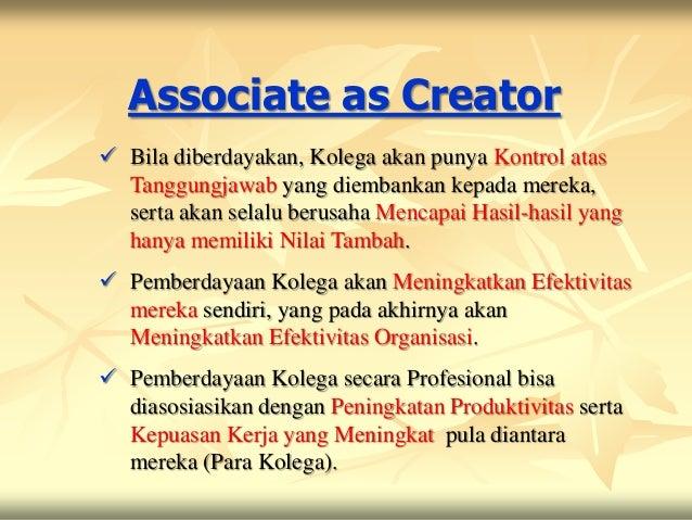 Associate as Creator Bila diberdayakan, Kolega akan punya Kontrol atas  Tanggungjawab yang diembankan kepada mereka,  ser...