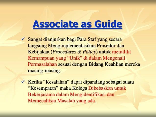 Associate as Guide Sangat dianjurkan bagi Para Staf yang secara  langsung Mengimplementasikan Prosedur dan  Kebijakan (Pr...