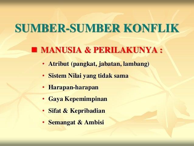 SUMBER-SUMBER KONFLIK   MANUSIA & PERILAKUNYA :    • Atribut (pangkat, jabatan, lambang)    • Sistem Nilai yang tidak sam...
