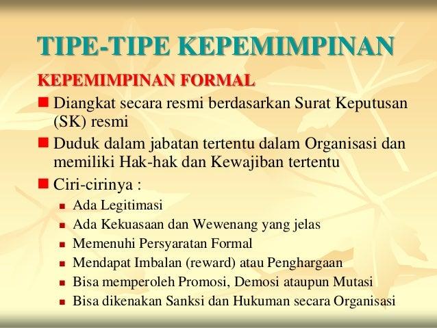 TIPE-TIPE KEPEMIMPINANKEPEMIMPINAN FORMAL Diangkat secara resmi berdasarkan Surat Keputusan  (SK) resmi Duduk dalam jaba...