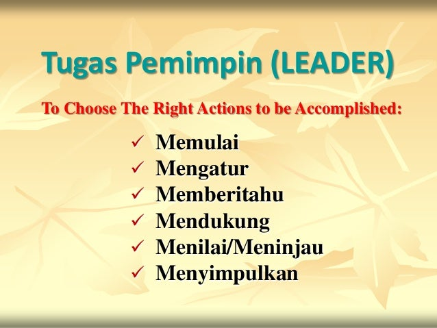 Tugas Pemimpin (LEADER)To Choose The Right Actions to be Accomplished:              Memulai              Mengatur       ...