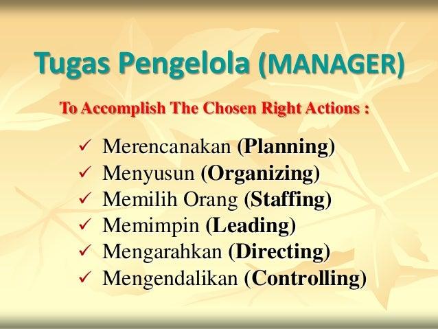 Tugas Pengelola (MANAGER) To Accomplish The Chosen Right Actions :      Merencanakan (Planning)      Menyusun (Organizin...