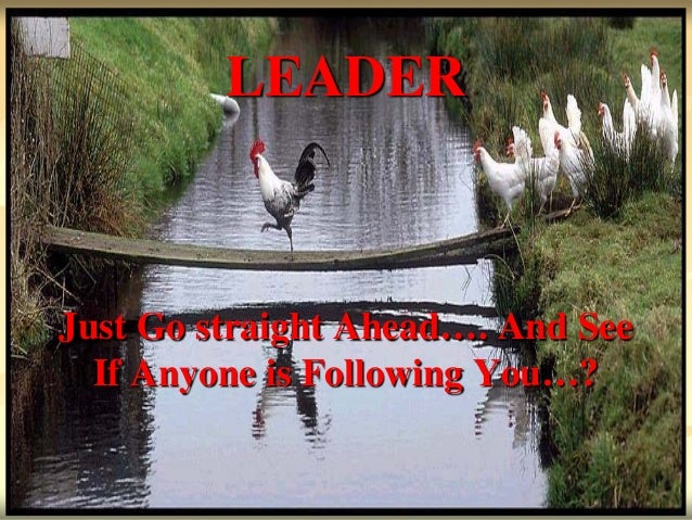 LEADERJust Go straight Ahead…. And See  If Anyone is Following You…?