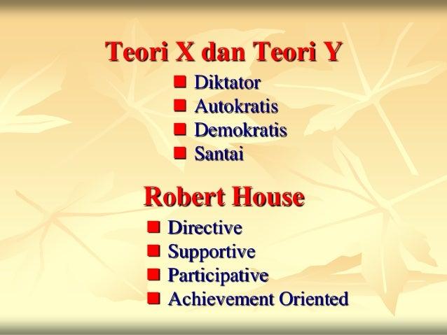 Teori X dan Teori Y          Diktator          Autokratis          Demokratis          Santai   Robert House      Dir...