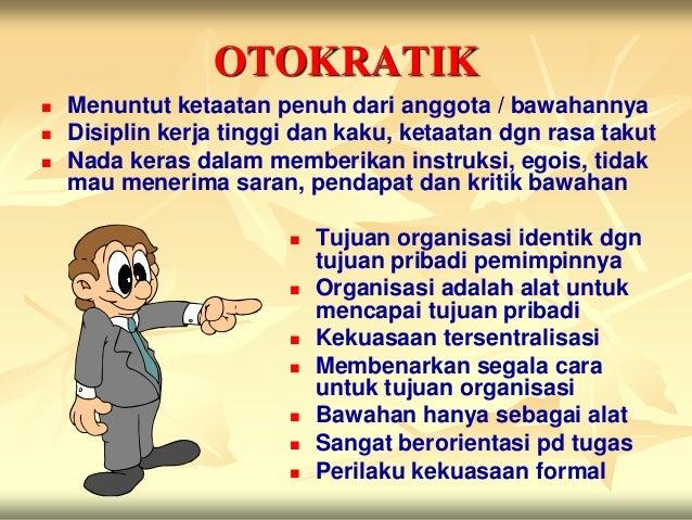 OTOKRATIK   Menuntut ketaatan penuh dari anggota / bawahannya   Disiplin kerja tinggi dan kaku, ketaatan dgn rasa takut...