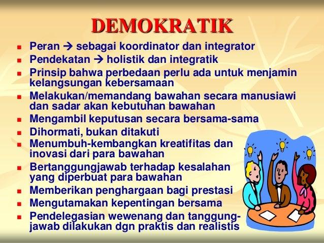 DEMOKRATIK   Peran  sebagai koordinator dan integrator   Pendekatan  holistik dan integratik   Prinsip bahwa perbedaa...
