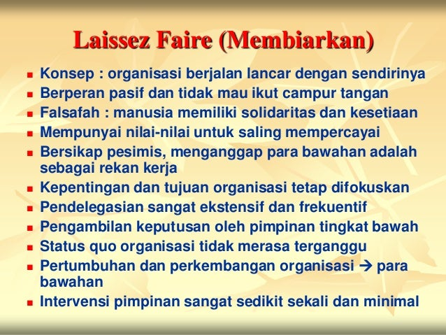 Laissez Faire (Membiarkan)   Konsep : organisasi berjalan lancar dengan sendirinya   Berperan pasif dan tidak mau ikut c...