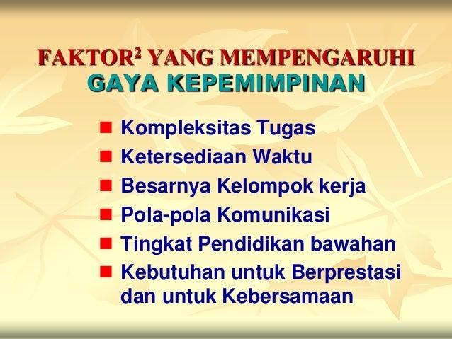 FAKTOR2 YANG MEMPENGARUHI   GAYA KEPEMIMPINAN       Kompleksitas Tugas       Ketersediaan Waktu       Besarnya Kelompok...