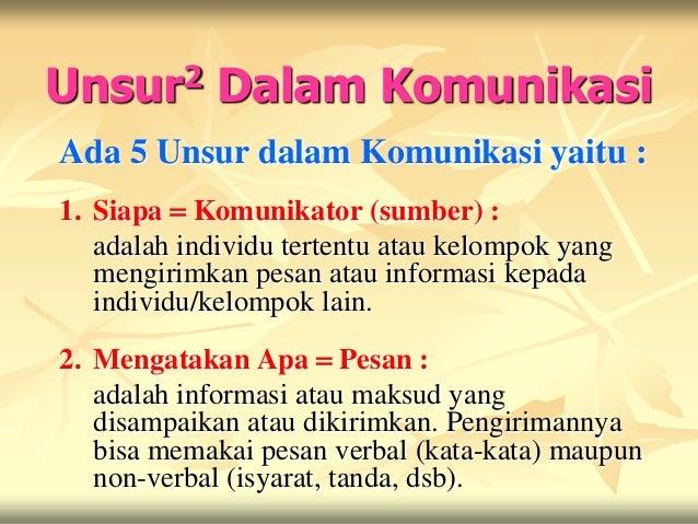 Unsur2       Dalam KomunikasiAda 5 Unsur dalam Komunikasi yaitu :1. Siapa = Komunikator (sumber) :   adalah individu terte...