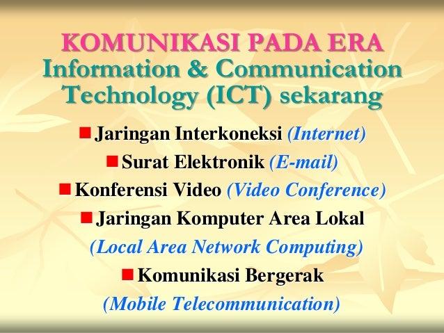 KOMUNIKASI PADA ERAInformation & Communication  Technology (ICT) sekarang  Jaringan Interkoneksi (Internet)     Surat El...